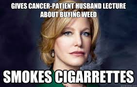 gives cancer patient husband lecture about buying weed smokes