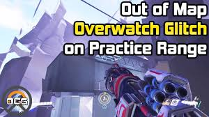 Map Practice Ocg Out Of Map Overwatch Glitch On Practice Range Youtube