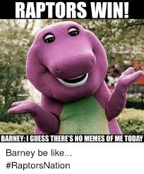 Barney Meme - raptors win onbamemes barney i guess there s no memes of me today