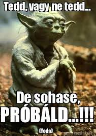 Yoda Meme Maker - meme creator tedd vagy ne tedd de sohase pr纉b縺ld