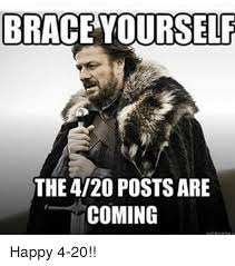 Brace Yourself Meme - brace yourself the 420 posts are coming happy 4 20 meme on