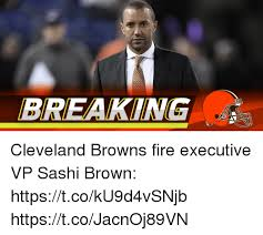 Cleveland Brown Memes - breaking cleveland browns fire executive vp sashi brown