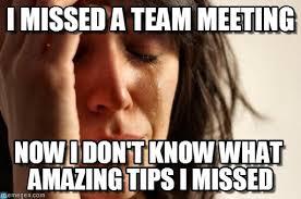 Meme Meeting - i missed a team meeting first world problems meme on memegen