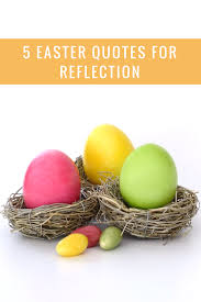 easter quotes 5 easter quotes for reflection mobile text alerts blog