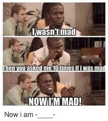 Im Mad Meme - 25 best memes about now im mad now im mad memes