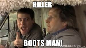 Dumb And Dumber Memes - don t forget the boots looks like you need a movication
