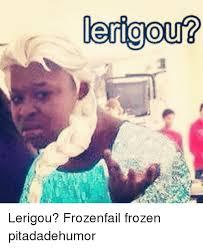 Frozen Memes - lertooutp lertoou lerigourp lerigou frozenfail frozen