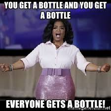 Oprah Meme You Get A - you get a bottle and you get a bottle everyone gets a bottle free