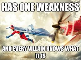 Funny Superhero Memes - has one weakness and every villain knows what it is superhero