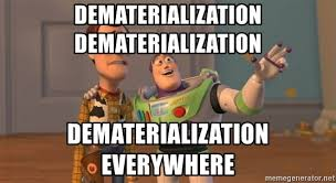Everywhere Meme - dematerialization dematerialization dematerialization everywhere