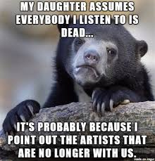 You Re Getting Old Meme - you know you re getting old when the artists you listen to start