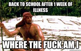 Fuck School Memes - back to school after 1 week of illness where the fuck am i cast