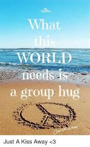 Group Hug Meme - what worlde ne a group hug ざ just a kiss away 3 meme on me me