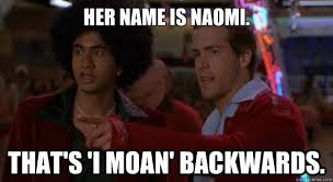 Naomi Meme - her name is naomi that s i moan backwards van wilder quickmeme