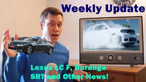 lexus lc news lexus lc f durango srt and other news weekly update youtube