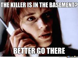 Funny Scary Memes - the killer is in the basement better go there funny scary meme