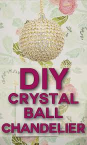 How To Make Crystal Chandelier Diy Crystal Ball Chandelier View Along The Way