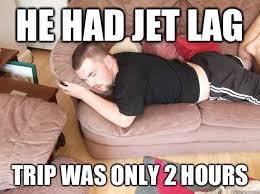 Jet Lag Meme - he had jet lag trip was only 2 hours elliot meme quickmeme