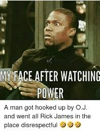 Rick James Memes - my face after watching power a man got hooked up by oj and went