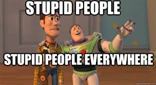 Stupid People Everywhere Meme - pin by vesper onatopp on fun facts and memes pinterest stupid