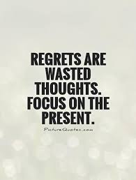 regrets are wasted thoughts focus on the present picture quotes