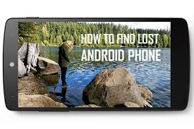 find an android phone how to track and find your lost android phone