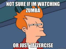 Jazzercise Meme - not sure if im watching zumba or just jazzercise futurama fry
