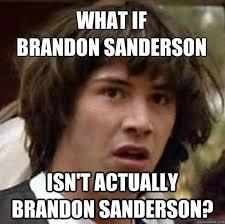 Brandon Meme - sanderson memes page 28 general brandon discussion 17th shard