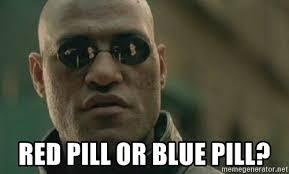 Blue Pill Red Pill Meme - red pill or blue pill scumbag morpheus meme generator