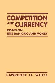 competition and currency essays on free banking and money
