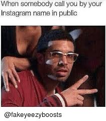 Name Of Memes - when somebody call you by your instagram name in public instagram