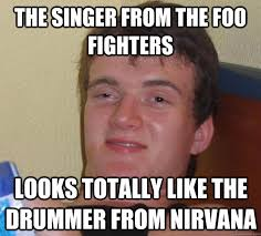 Foo Fighters Meme - what if nirvana was really divine and he just went home on his foo