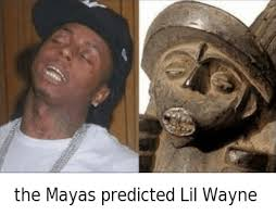 Funny Lil Wayne Memes - the mayans predicted the rise of lil wayne the mayas predicted lil