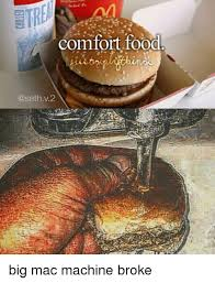 Big Mac Meme - comfort food v2 big mac machine broke meme on me me