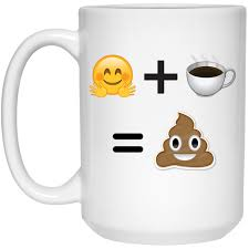 Coffee Poop Meme - happy emoji plus coffee equals poop emoji mug 15oz the gypsy