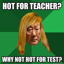 Asian Teacher Meme - hot for teacher why not hot for test musically oblivious high