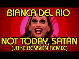 Bianca Del Rio Meme - bianca del rio not today satan jake benson remix youtube