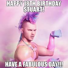 18th Birthday Meme - happy 18th birthday stuart have a fabulous day meme unicorn