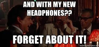 Meme Generator Goodfellas - and with my new headphones forget about it goodfellas laugh