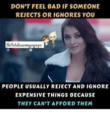 Rejected Meme - don t feel bad if someone rejects or ignores you fbletdissemgoguys n