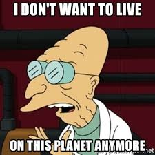 Farnsworth Meme - i don t want to live on this planet anymore hubert farnsworth