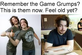 Game Grumps Memes - the years keep flying by gamegrumps