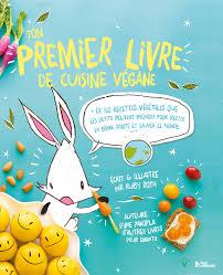 livre de cuisine enfant ton premier livre de cuisine végane ruby roth livre jeunesse