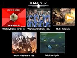 What I Think I Do Meme - helldivers what i think i do meme by shadowraptor89 on deviantart