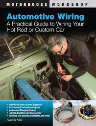 automotive wiring a practical guide to wiring your rod or