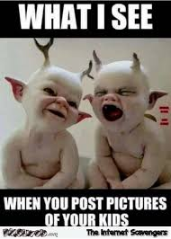 Why Would You Post That Meme - what i see when i post pictures of your kids funny meme pmslweb
