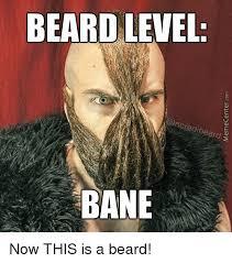 Bane Meme Internet - beard level ncredibeard bane now this is a beard meme on me me