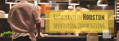 restaurants open for thanksgiving 2017 in houston tx