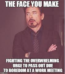 Work Meeting Meme - face you make robert downey jr meme imgflip