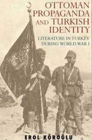 World War One Ottoman Empire Ottoman Propaganda And Turkish Identity Literature In Turkey